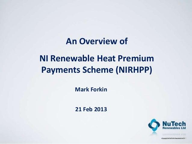 An Overview ofNI Renewable Heat PremiumPayments Scheme (NIRHPP)       Mark Forkin       21 Feb 2013                       ...