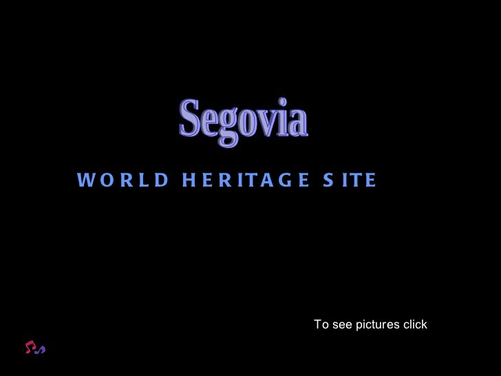 Segovia  WORLD HERITAGE SITE To see pictures click