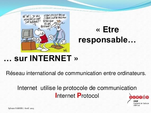 « Etre                                responsable…… sur INTERNET »Réseau international de communication entre ordinateurs....