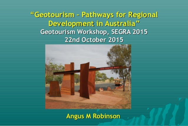 """""Geotourism – Pathways for RegionalGeotourism – Pathways for Regional Development in AustraliaDevelopment in Australia"""" ..."