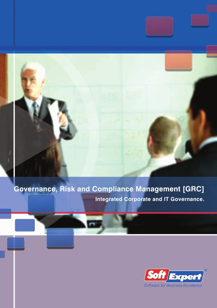 Governance, Risk and Compliance Management [GRC]                    Integrated Corporate and IT Governance.