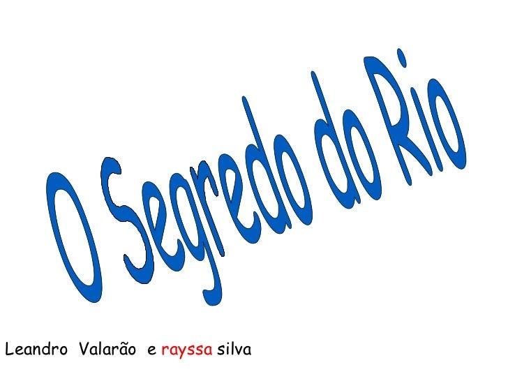 O Segredo do Rio Leandro  Valarão  e  rayssa  silva