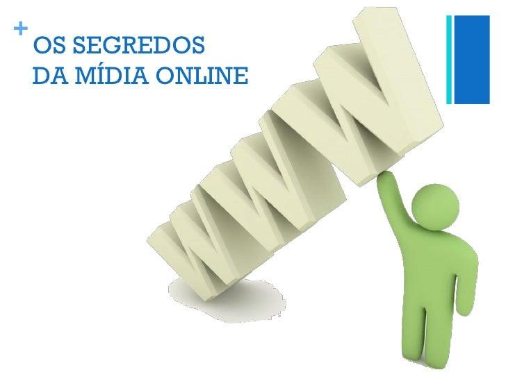 +    OS SEGREDOS    DA MÍDIA ONLINE