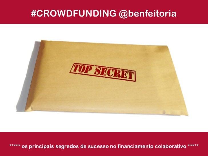 #CROWDFUNDING @benfeitoria***** os principais segredos de sucesso no financiamento colaborativo *****