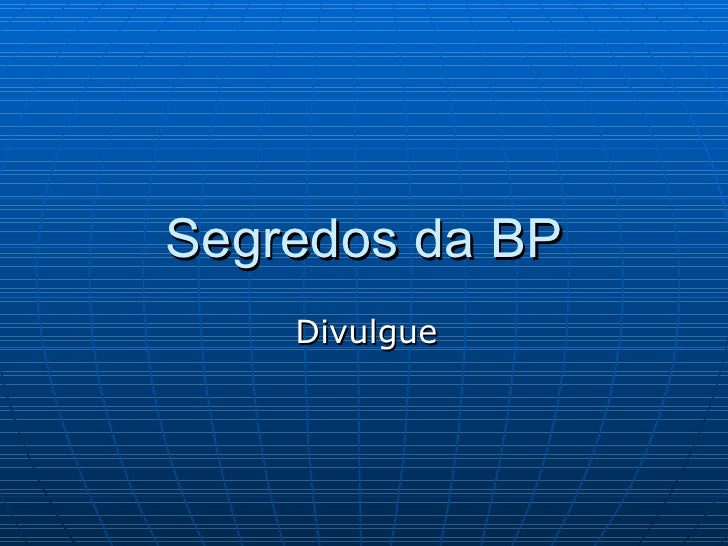 Segredos da BP Divulgue