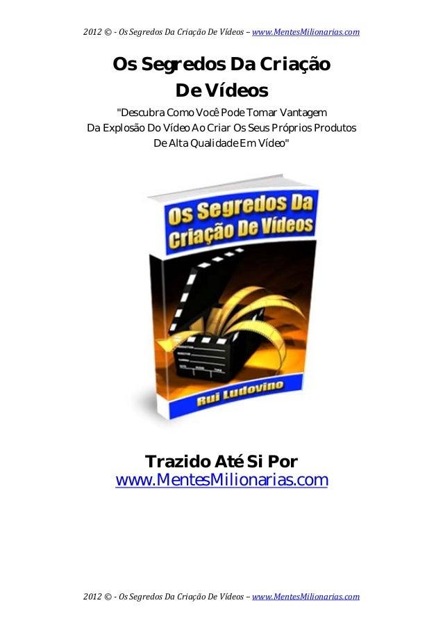 2012©OsSegredosDaCriaçãoDeVídeos–www.MentesMilionarias.com 2012©OsSegredosDaCriaçãoDeVídeos–www.Men...
