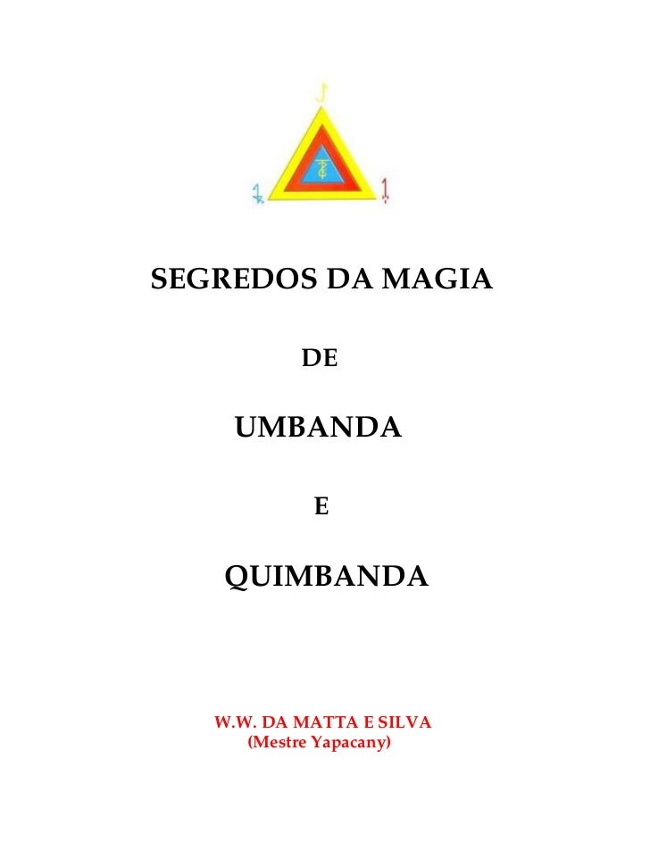 SEGREDOS DA MAGIA           DE    UMBANDA            E   QUIMBANDA   W.W. DA MATTA E SILVA      (Mestre Yapacany)
