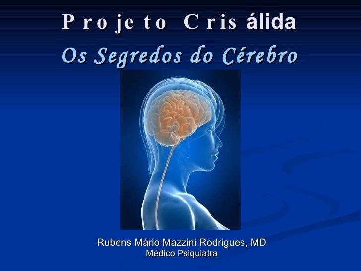Projeto  Cris álida Rubens Mário Mazzini Rodrigues, MD Médico Psiquiatra Os Segredos do Cérebro Feminino