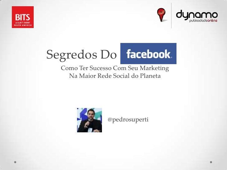Segredos Do Facebook  Como Ter Sucesso Com Seu Marketing    Na Maior Rede Social do Planeta                @pedrosuperti