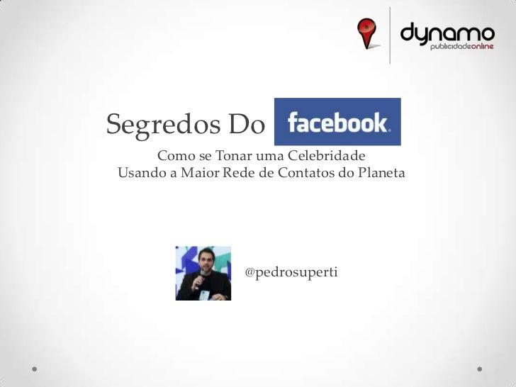 Segredos Do Facebook     Como se Tonar uma CelebridadeUsando a Maior Rede de Contatos do Planeta                  @pedrosu...