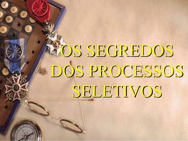 OS SEGREDOSOS SEGREDOS DOS PROCESSOSDOS PROCESSOS SELETIVOSSELETIVOS