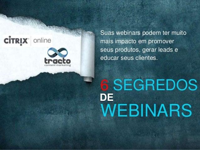 Suas webinars podem ter muitomais impacto em promoverseus produtos, gerar leads eeducar seus clientes.6 SEGREDOSDEWEBINARS