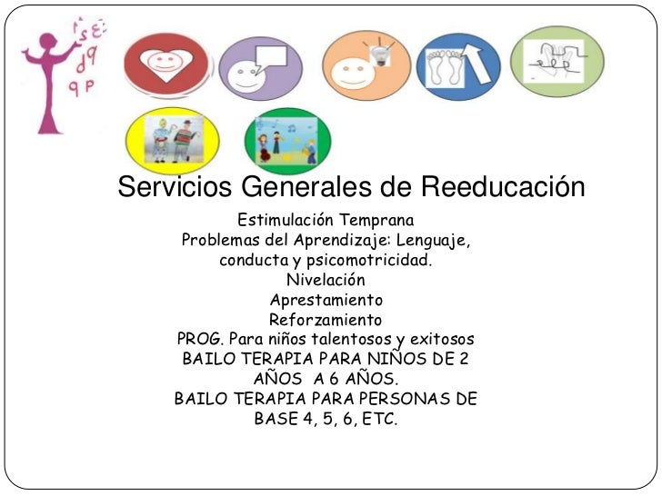 Servicios Generales de Reeducación<br />Estimulación Temprana<br />Problemas del Aprendizaje: Lenguaje, conducta y psicomo...