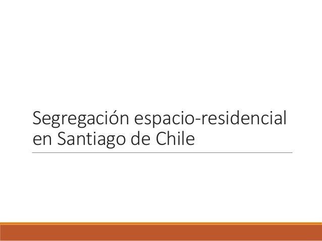Segregación espacio-residencial  en Santiago de Chile