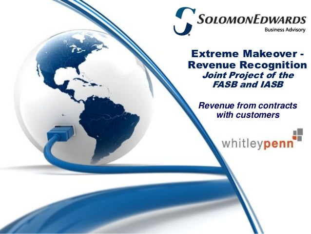 Extreme Makeover -Revenue Recognition  Joint Project of the    FASB and IASB Revenue from contracts    with customers