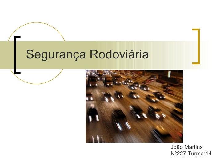 Segurança Rodoviária João Martins  Nº227 Turma:14