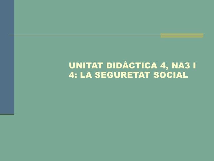 UNITAT DIDÀCTICA 4, NA3 I4: LA SEGURETAT SOCIAL