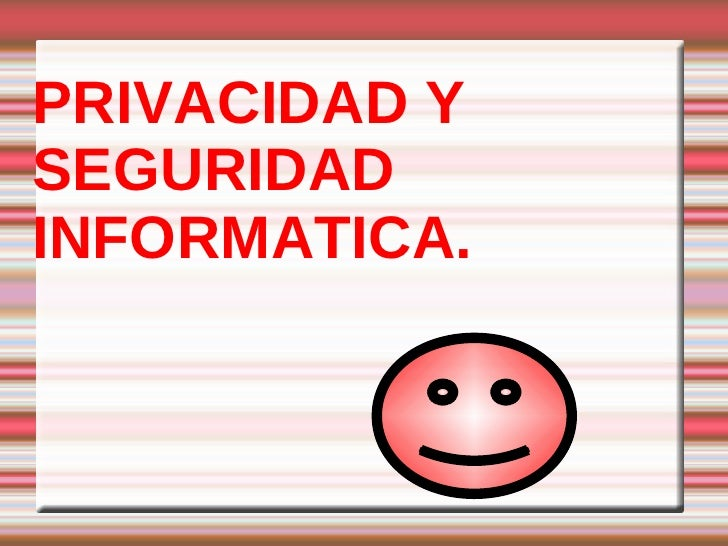 PRIVACIDAD Y SEGURIDAD INFORMATICA.