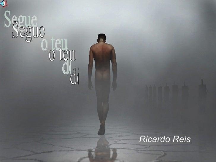 Segue o teu destino  Ricardo Reis Segue o teu destino  Ricardo Reis Segue o teu destino  Ricardo Reis