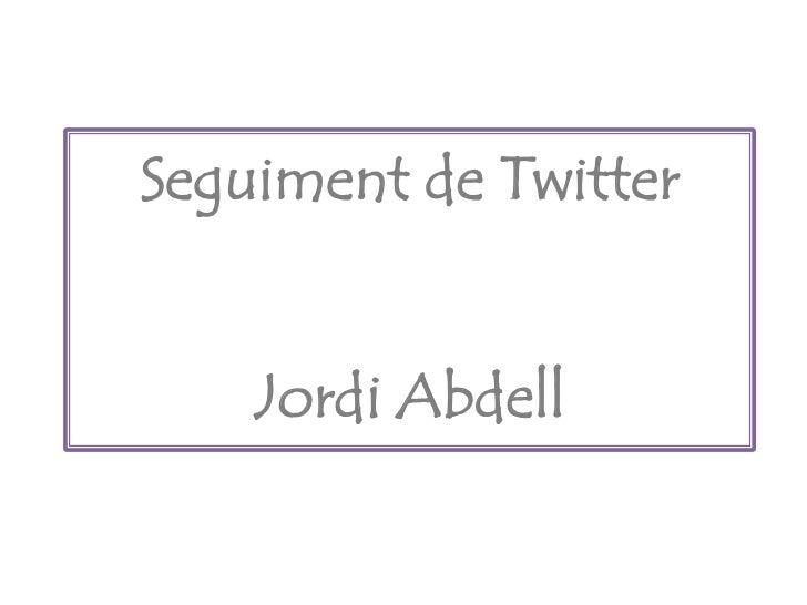 Seguiment de Twitter    Jordi Abdell