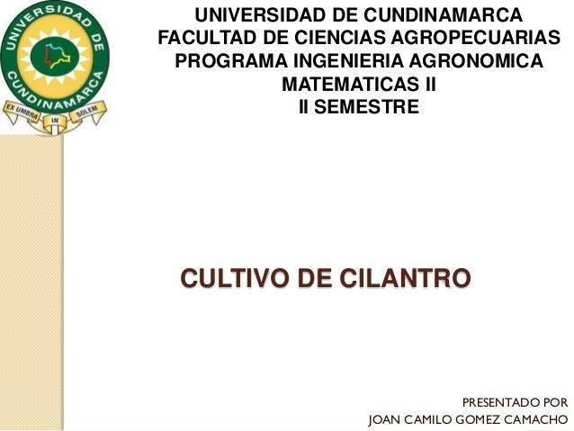 UNIVERSIDAD DE CUNDINAMARCA FACULTAD DE CIENCIAS AGROPECUARIAS PROGRAMA INGENIERIA AGRONOMICA MATEMATICAS II II SEMESTRE  ...