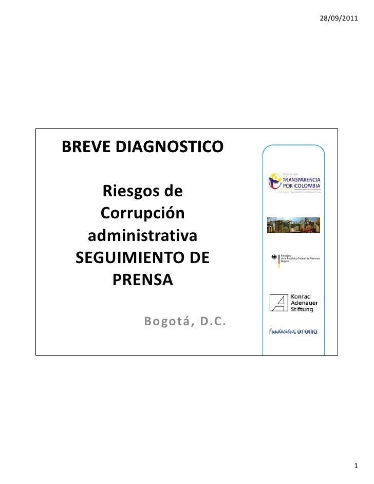 28/09/2011BREVE DIAGNOSTICO    Riesgos de    Corrupción  administrativa SEGUIMIENTO DE     PRENSA        Bogotá, D.C.     ...