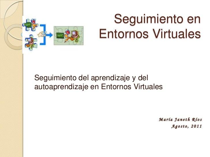 Seguimiento en Entornos Virtuales<br />Seguimiento del aprendizaje y del autoaprendizaje en Entornos Virtuales<br />María ...
