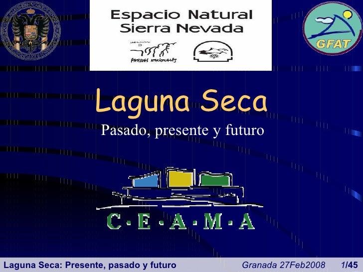 Laguna Seca Pasado, presente y futuro Laguna Seca: Presente, pasado y futuro    Granada 27Feb2008    1 /45