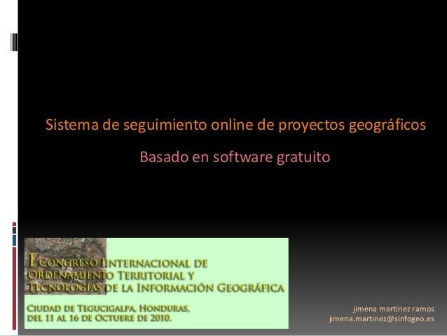 jimena martínez ramos jimena.martinez@sinfogeo.es Sistema de seguimiento online de proyectos geográficos Basado en softwar...