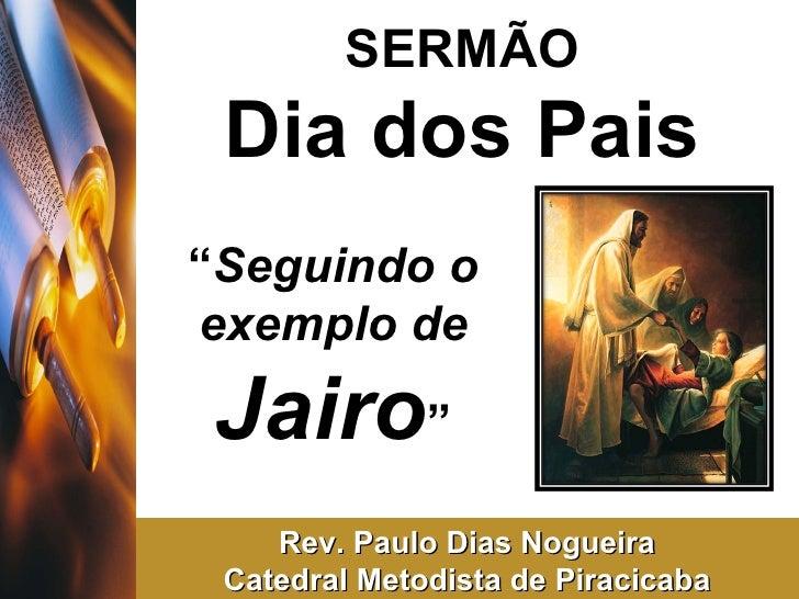 """SERMÃO Dia dos Pais """" Seguindo o exemplo de  Jairo """" Rev. Paulo Dias Nogueira Catedral Metodista de Piracicaba"""