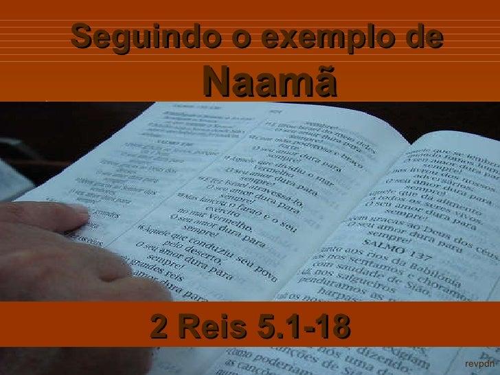 Seguindo o exemplo de  Naamã 2 Reis 5.1-18 revpdn