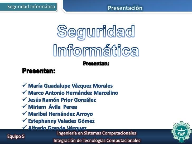 Presentación<br />Seguridad Informática<br />Presentan:<br />Presentan:<br /><ul><li>María Guadalupe Vázquez Morales