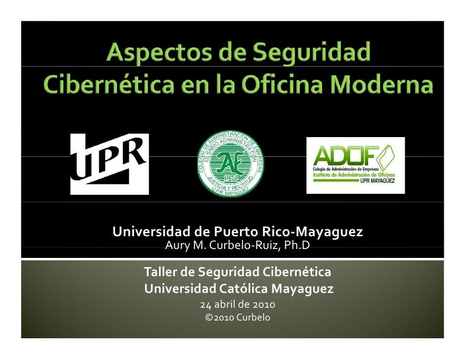 Universidad de Puerto Rico-Mayaguez        Aury M. Curbelo Ruiz, Ph.D             M Curbelo-Ruiz Ph D      Taller de Segur...