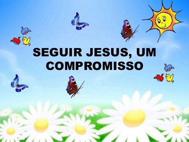 SEGUIR JESUS, UM COMPROMISSO