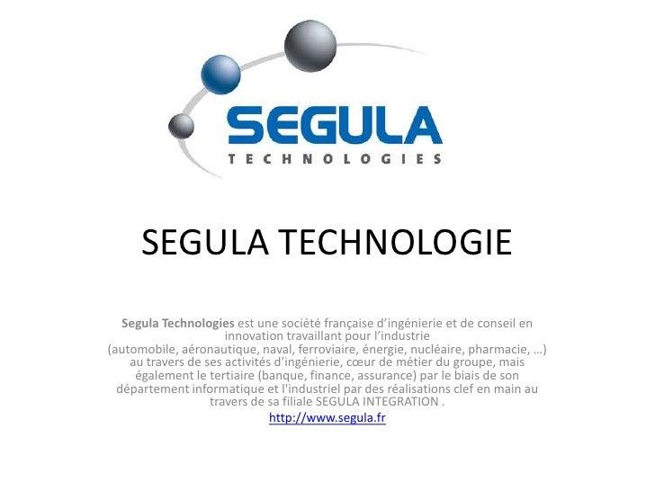 SEGULA TECHNOLOGIE<br />Segula Technologies est une société française d'ingénierie et de conseil en innovation travaillant...