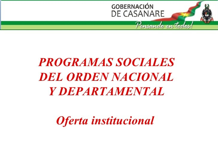 PROGRAMAS SOCIALES DEL ORDEN NACIONAL Y DEPARTAMENTAL Oferta institucional