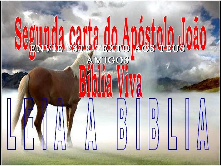 Segunda carta do Apóstolo João Bíblia Viva L E I A  A  B Í B L I A ENVIE ESTE TEXTO AOS TEUS AMIGOS