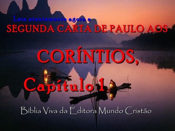 Leia atentamente agora a   SEGUNDA CARTA DE PAULO AOS CORÍNTIOS, Capítulo 1   Bíblia Viva da Editora Mundo Cristão