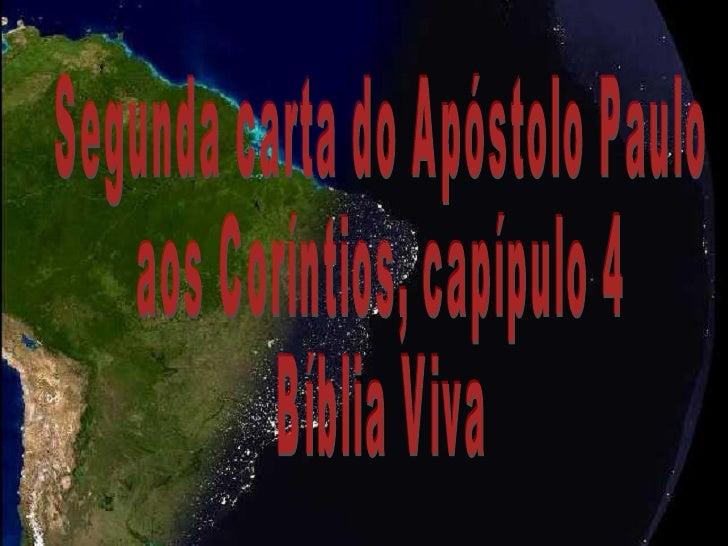 Segunda carta do Apóstolo Paulo aos Coríntios, capípulo 4 Bíblia Viva