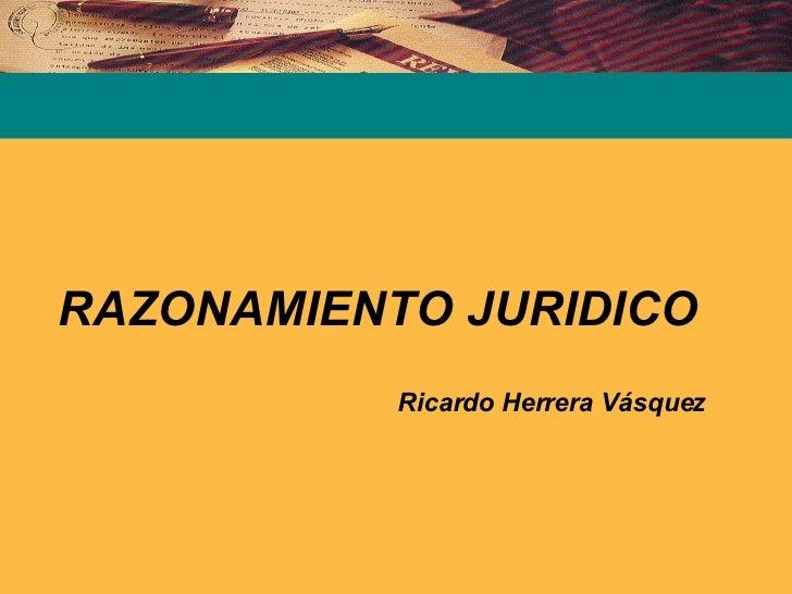 RAZONAMIENTO JURIDICO Ricardo Herrera Vásquez