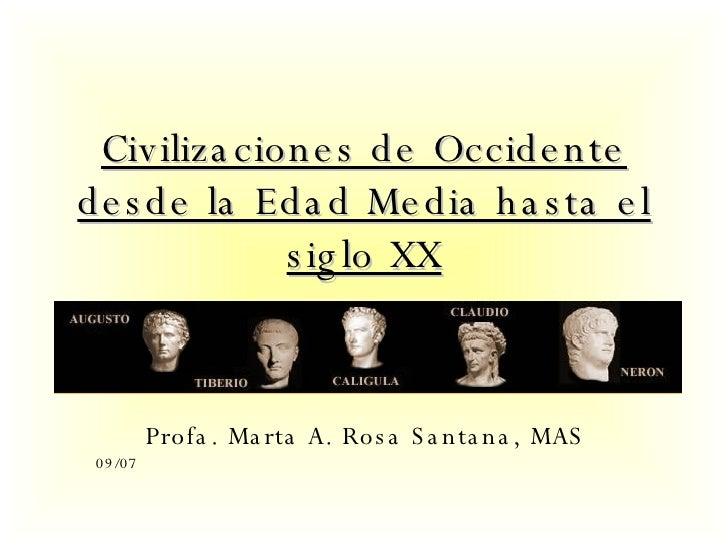 Civilizaciones de Occidente desde la Edad Media hasta el siglo XX Profa. Marta A. Rosa Santana, MAS 09/07