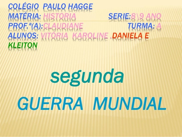 COLÉGIO PAULO HAGGEMATÉRIA: HISTORIA SERIE:89 ANOPROF.ª(A):CLAUDIANE TURMA: AALUNOS: VITÓRIA KAROLINE ,DANIELA EKLEITONseg...