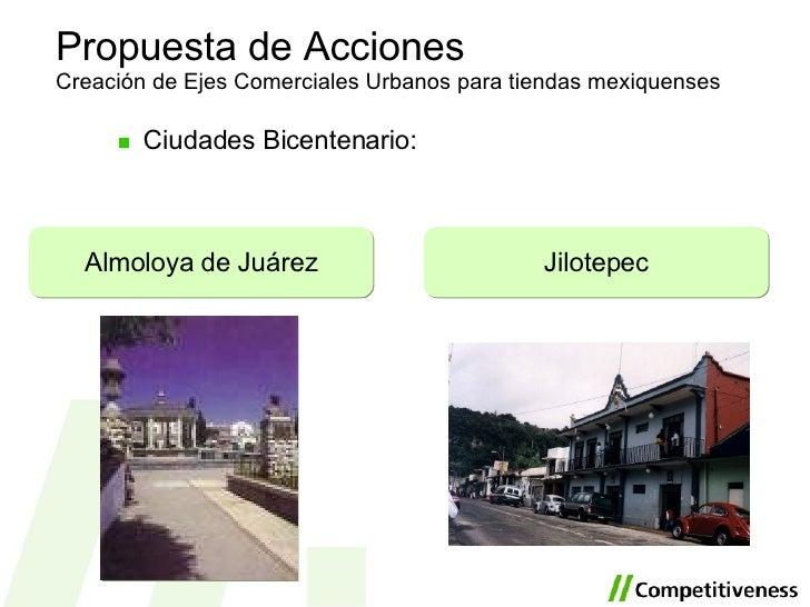 <ul><li>Ciudades Bicentenario: </li></ul>Propuesta de Acciones Creación de Ejes Comerciales Urbanos para tiendas mexiquens...