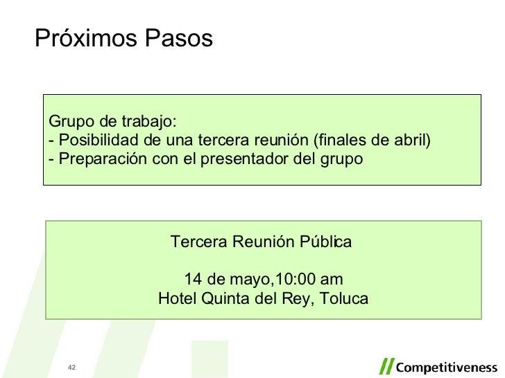Próximos Pasos Tercera Reunión Pública  14 de mayo,10:00 am Hotel Quinta del Rey, Toluca Grupo de trabajo: - Posibilidad d...