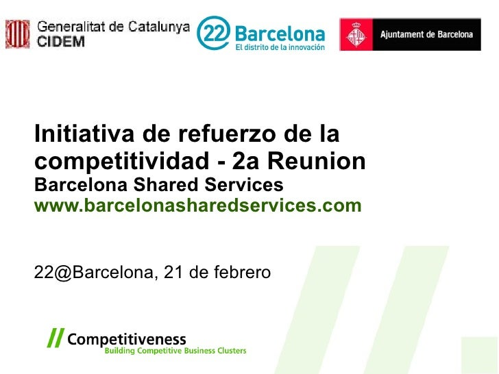 Initiativa de refuerzo de la competitividad - 2a Reunion Barcelona Shared Services www.barcelonasharedservices.com   22@Ba...