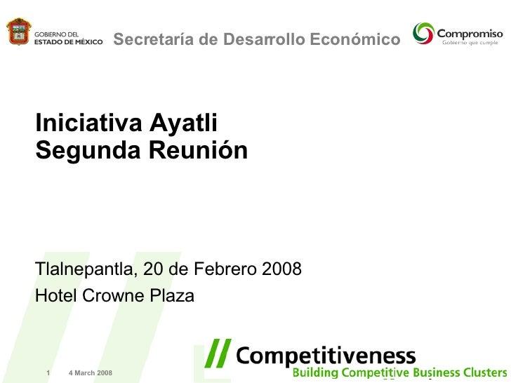 2 June 2009 Secretaría de Desarrollo Económico Iniciativa Ayatli  Segunda Reunión  Tlalnepantla, 20 de Febrero 2008 Hotel ...
