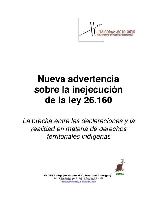 Nueva advertencia sobre la inejecución de la ley 26.160 La brecha entre las declaraciones y la realidad en materia de dere...