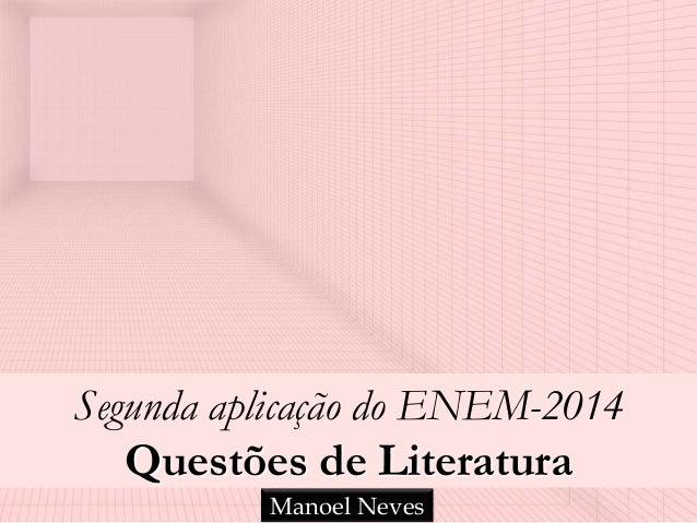 Segunda aplicação do ENEM-2014 Questões de Literatura Manoel Neves