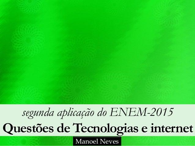 segunda aplicação do ENEM-2015 Questões de Tecnologias e internet Manoel Neves