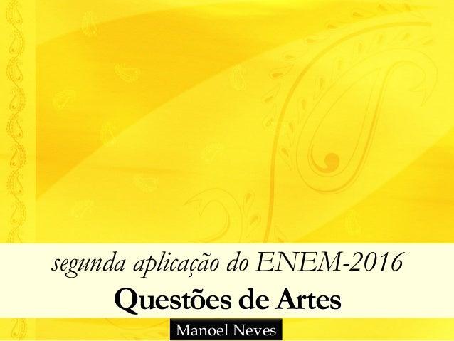 segunda aplicação do ENEM-2016 Questões de Artes Manoel Neves